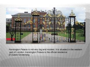 Kensington Palace is not very big and modest. It is situated in the western p
