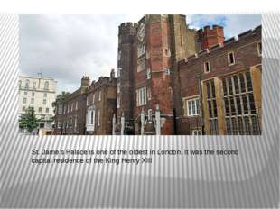 St. Jame's Palace is one of the oldest in London. It was the second capital r
