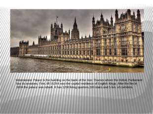 Westminster Palace is the building on the bank of the river Thames where the