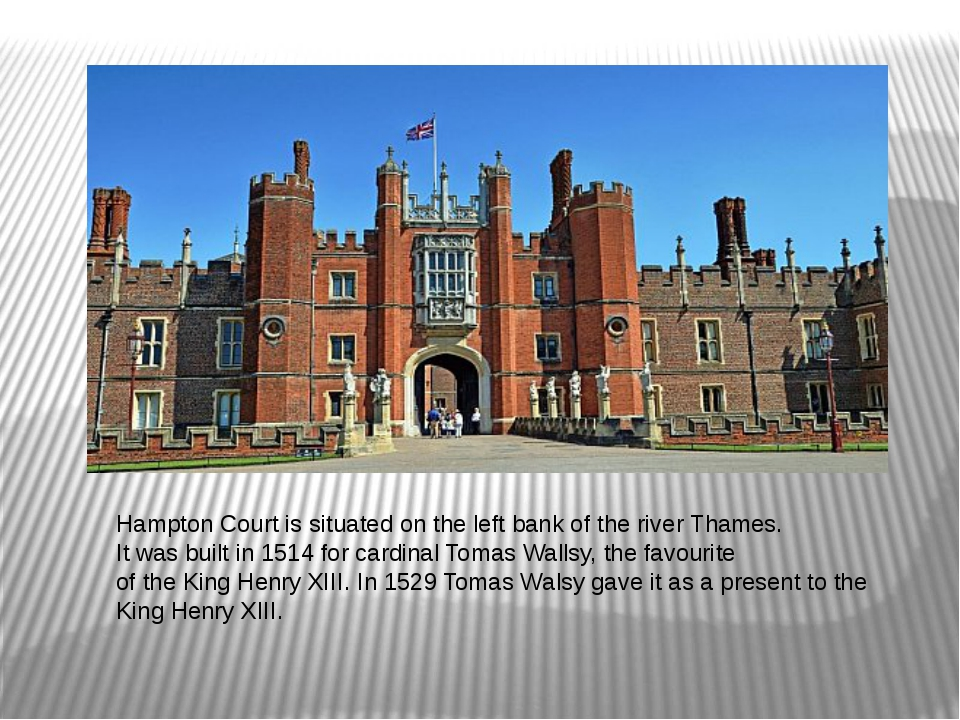Hampton Court is situated on the left bank of the river Thames. It was built...