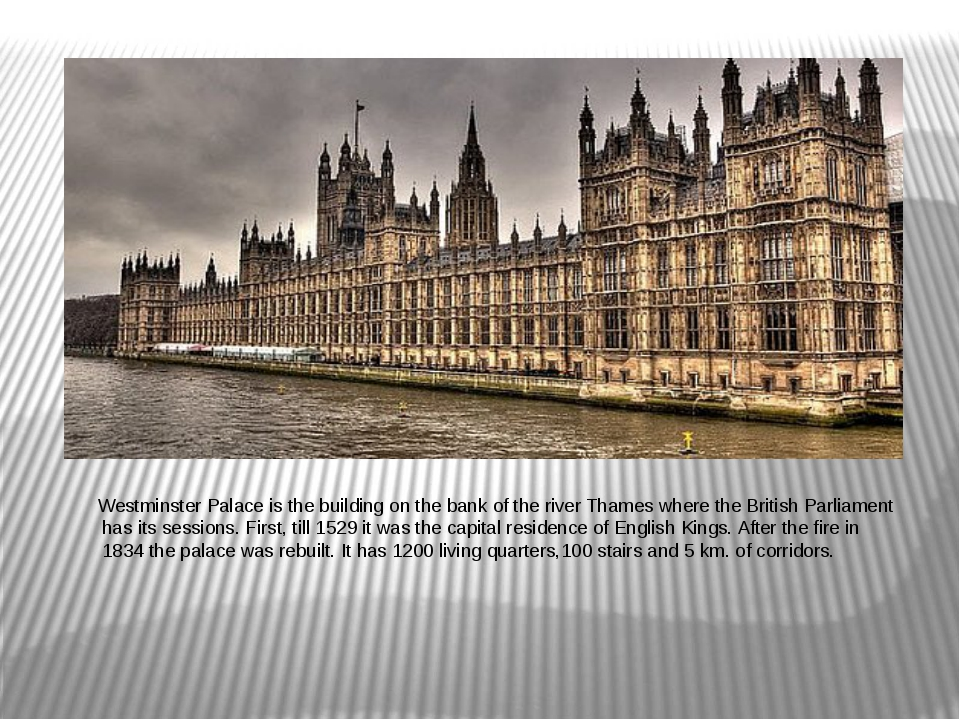 Westminster Palace is the building on the bank of the river Thames where the...