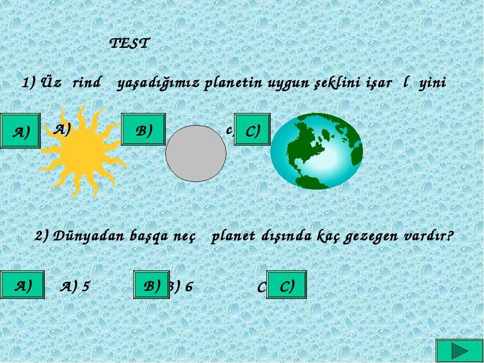 TEST 1) Üzərində yaşadığımız planetin uygun şeklini işarələyini A) b) c) 2) D...