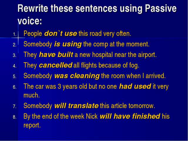 Rewrite these sentences using Passive voice: People don`t use this road very...