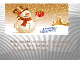 British people like to send Christmas cards to their relatives and friends. E