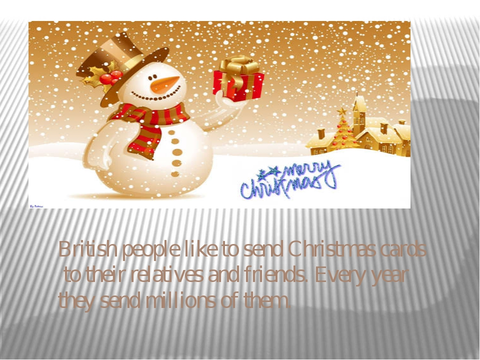 British people like to send Christmas cards to their relatives and friends. E...