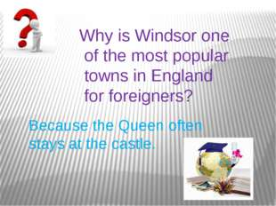 Why is Windsor one of the most popular towns in England for foreigners? Becau