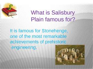 What is Salisbury Plain famous for? It is famous for Stonehenge, one of the m