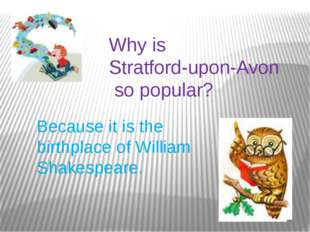 Why is Stratford-upon-Avon so popular? Because it is the birthplace of Willia
