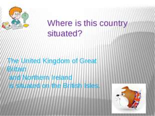 Where is this country situated? The United Kingdom of Great Britain and North