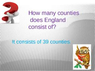 How many counties does England consist of? It consists of 39 counties.