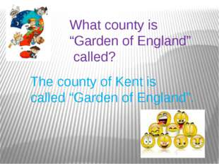 "What county is ""Garden of England"" called? The county of Kent is called ""Gard"