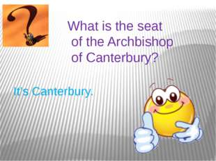 What is the seat of the Archbishop of Canterbury? It's Canterbury.