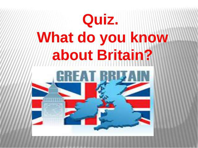 Quiz. What do you know about Britain?