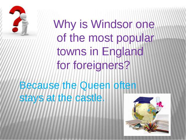 Why is Windsor one of the most popular towns in England for foreigners? Becau...