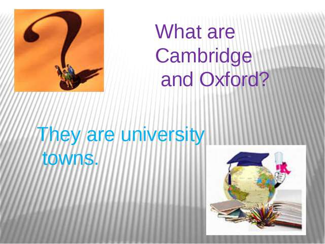 What are Cambridge and Oxford? They are university towns.