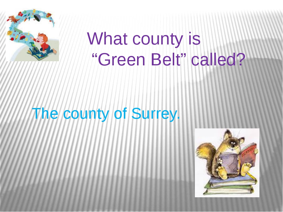 "What county is ""Green Belt"" called? The county of Surrey."