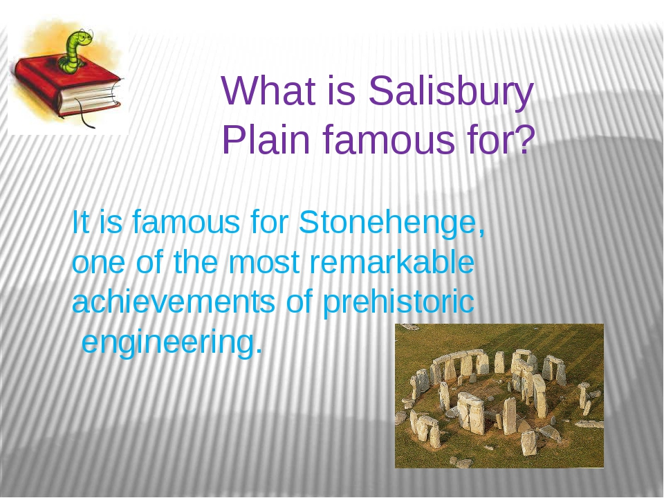 What is Salisbury Plain famous for? It is famous for Stonehenge, one of the m...