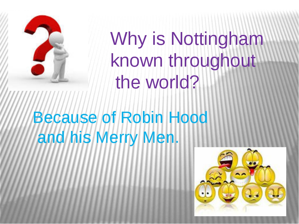 Why is Nottingham known throughout the world? Because of Robin Hood and his M...