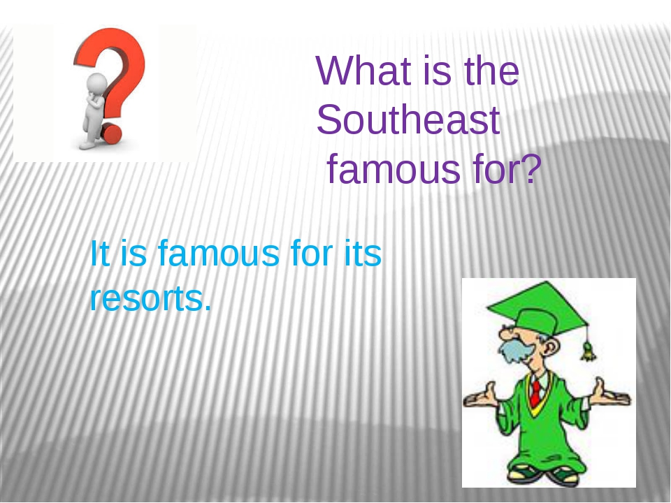 What is the Southeast famous for? It is famous for its resorts.