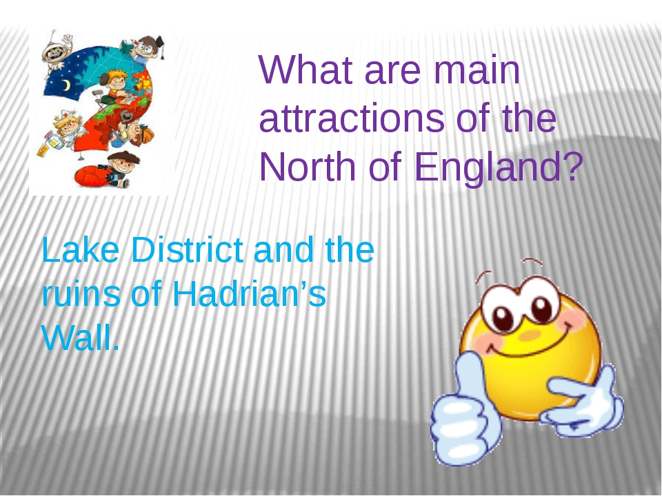 What are main attractions of the North of England? Lake District and the ruin...