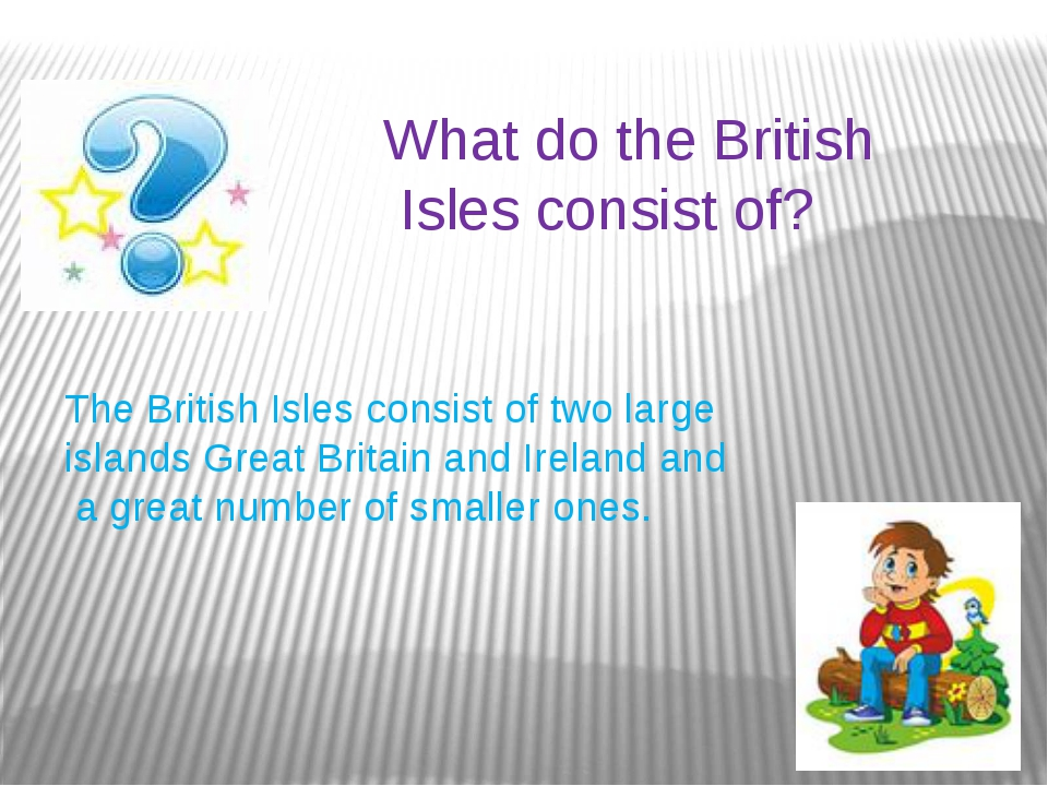 What do the British Isles consist of? The British Isles consist of two large...