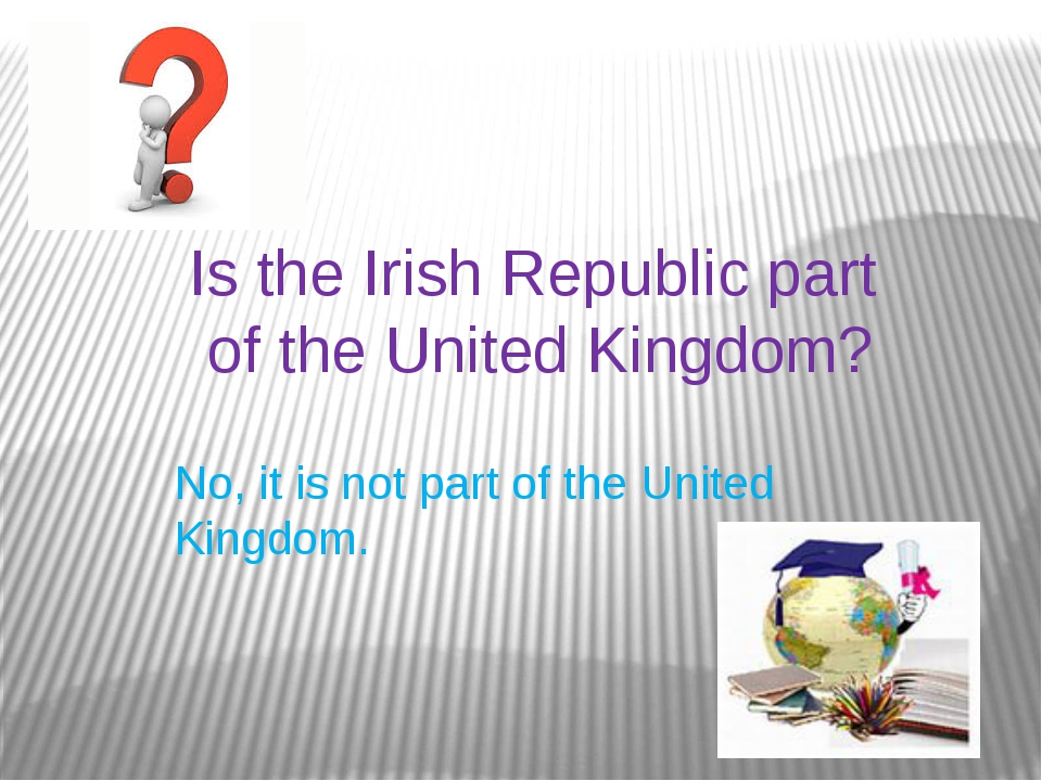 Is the Irish Republic part of the United Kingdom? No, it is not part of the U...