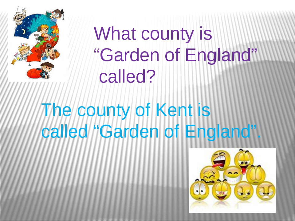 "What county is ""Garden of England"" called? The county of Kent is called ""Gard..."