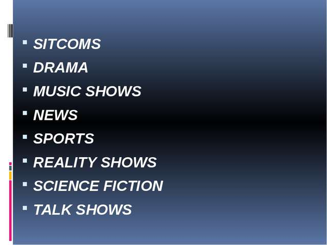 SITCOMS DRAMA MUSIC SHOWS NEWS SPORTS REALITY SHOWS SCIENCE FICTION TALK SHOWS