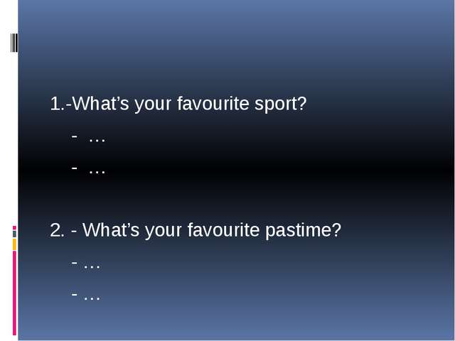 1.-What's your favourite sport? - … - … 2. - What's your favourite pastime?...