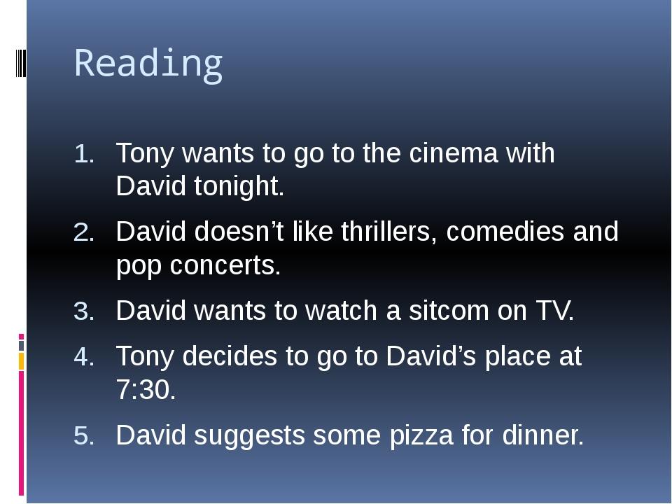 Reading Tony wants to go to the cinema with David tonight. David doesn't like...