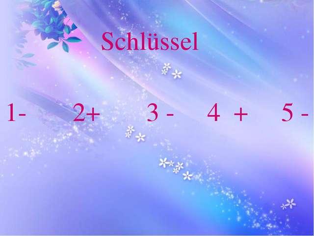 Schlüssel 1- 2+ 3 - 4 + 5 -