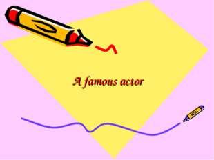 A famous actor