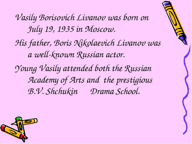 Vasily Borisovich Livanov was born on July 19, 1935 in Moscow. His father, Bo...