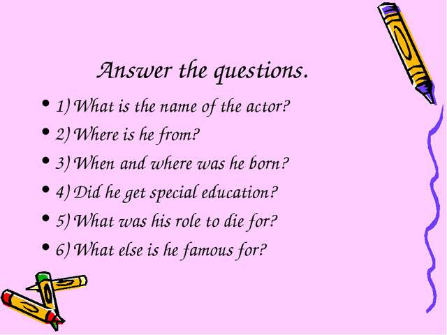 Answer the questions. 1) What is the name of the actor? 2) Where is he from?...