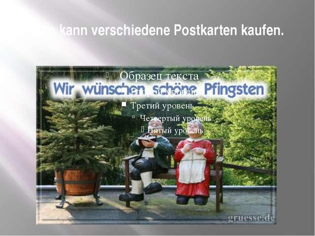 Man kann verschiedene Postkarten kaufen.