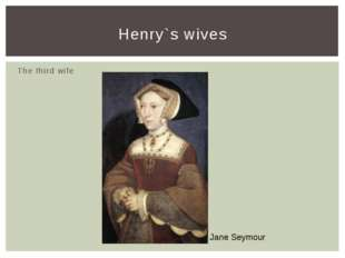 The third wife Henry`s wives Jane Seymour