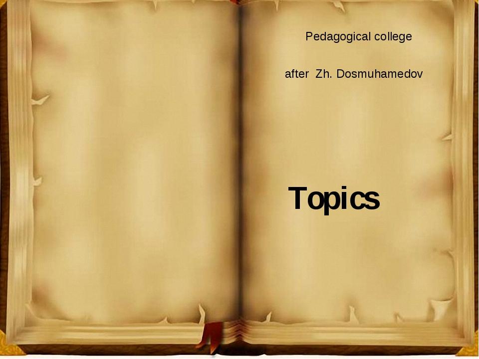 Pedagogical college after Zh. Dosmuhamedov Topics