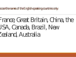 Choose the names of the English-speaking countries only: France, Great Britai