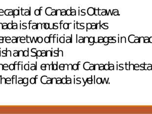 The capital of Canada is Ottawa. Canada is famous for its parks 8.There are t