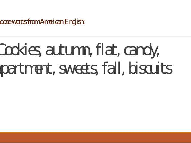 Choose words from American English: Cookies, autumn, flat, candy, apartment,...