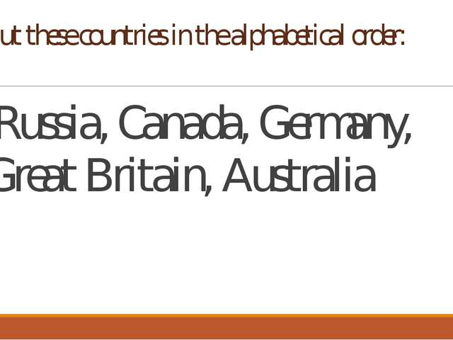 Put these countries in the alphabetical order: Russia, Canada, Germany, Great...
