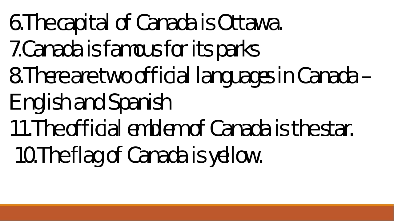 The capital of Canada is Ottawa. Canada is famous for its parks 8.There are t...
