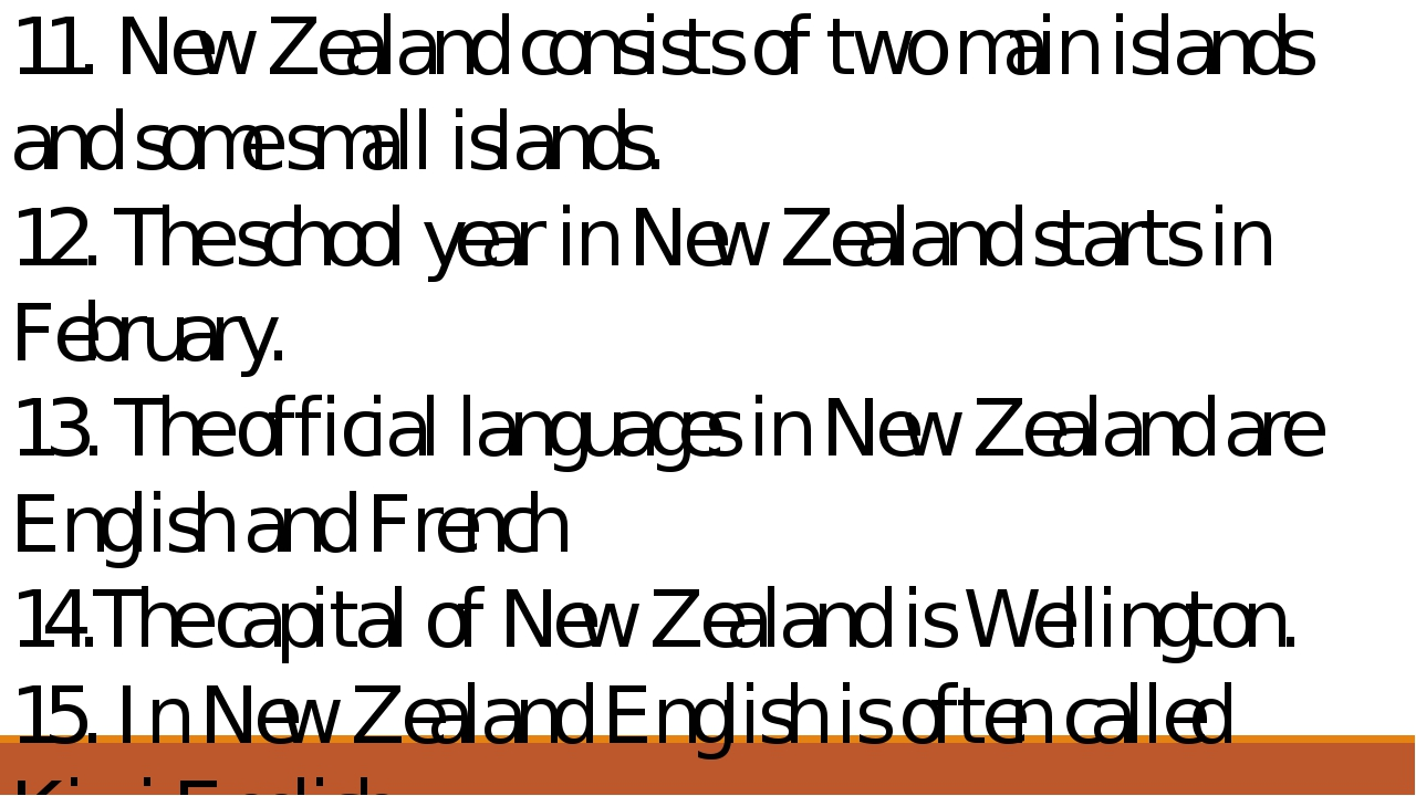 11.	New Zealand consists of two main islands and some small islands. 12.	The...