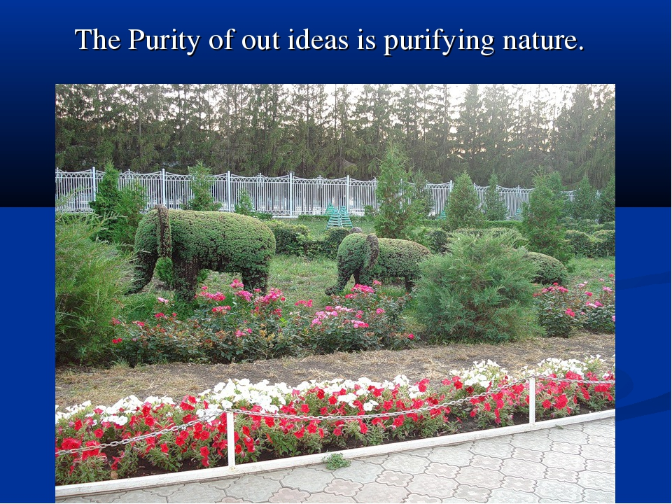 The Purity of out ideas is purifying nature.
