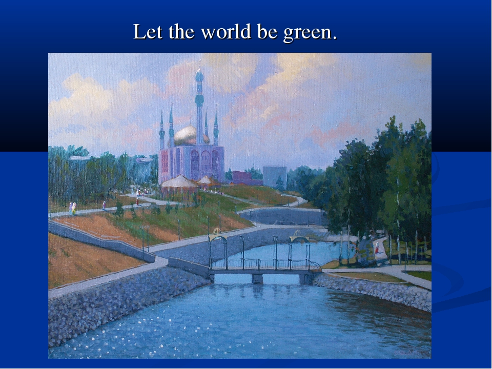 Let the world be green.