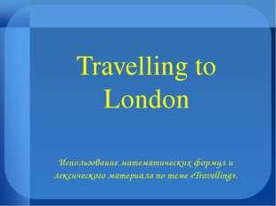 Travelling to London Использование математических формул и лексического матер