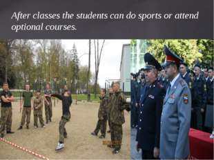 After classes the students can do sports or attend optional courses.
