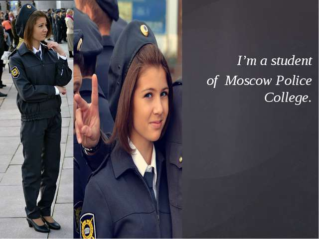 I'm a student of Moscow Police College.