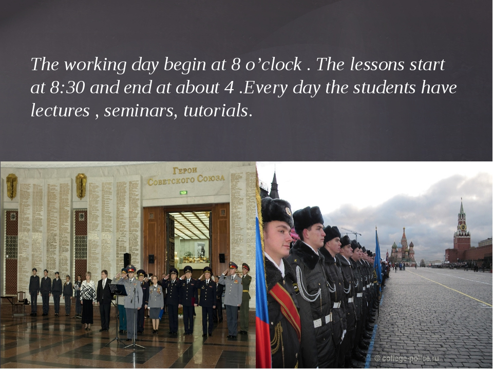 The working day begin at 8 o'clock . The lessons start at 8:30 and end at abo...