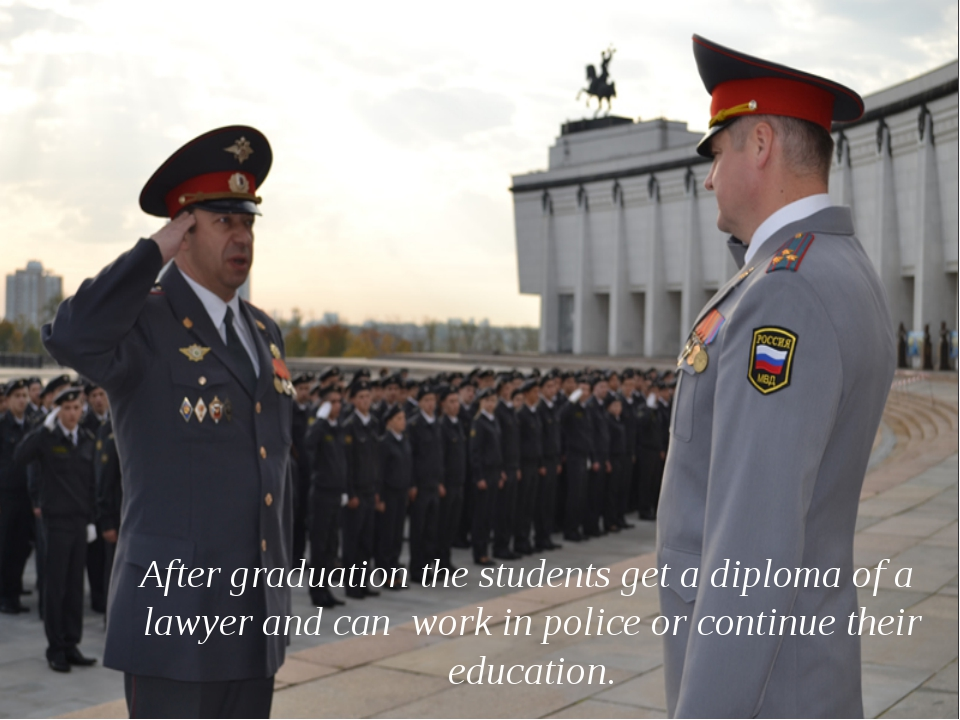 After graduation the students get a diploma of a lawyer and can work in poli...
